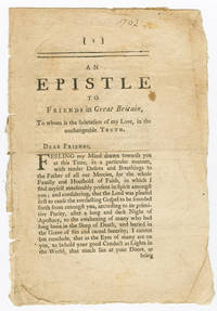 AN EPISTLE TO FRIENDS IN GREAT BRITAIN, TO WHOM IS THE SALUTATION OF MY LOVE, IN THE UNCHANGEABLE TRUTH [caption title]