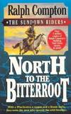 image of North to the Bitterroot : With a Winchester, a Wagon and a Bowie Knife, They Were the Men Who Opened the Wild Frontier
