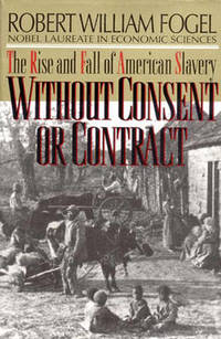 image of Without Consent or Contract: The Rise and Fall of American Slavery