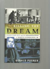 Killing the Dream; James Earl Ray and the Assassination of Martin Luther King, Jr