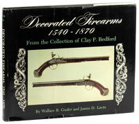 Decorated Firearms 1540-1870: From the Collection of Clay P. Bedford