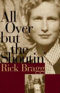 All over but the Shoutin' by Rick Bragg - 1997