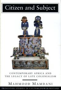 image of Citizen and Subject: Contemporary Africa and the Legacy of Late Colonialism
