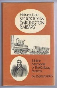 Jubilee Memorial of the Railway System, A History of the Stockton and Darlington Railway and a Record of its Results