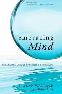 Embracing Mind-The Common Ground of Science and Spirituality