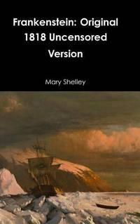 image of Frankenstein : Original 1818 Uncensored Version