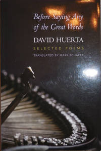 Before Saying Any of the Great Words - Selected Poems (Signed by both Huerta and Schafer)