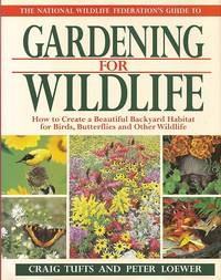 image of The National Wildlife Federation's Guide to Gardening for Wildlife:  How  to Create a Beautiful Backyard Habitat for Birds, Butterflies and Other  Wild