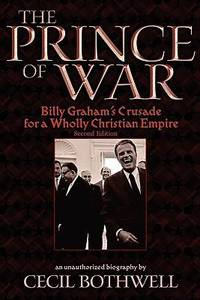 image of The Prince of War : Billy Graham's Crusade for a Wholly Christian Empire, 2nd Ed