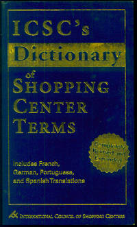 ICSC's Dictionary of Shopping Center Terms: Completely Revised and Expanded