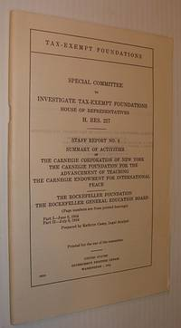 Staff Report No. 4 - Summary of Activities of the Carnegie Corporation of New York, The Carnegie Foundation for the Advancement of Teaching, The Carnegie Endowment for International Peace, The Rockefeller Foundation,The Rockefeller Gen'l Education Board