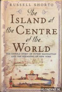 The Island At The Centre Of The World. The untold story of Dutch Manhattan and the founding of New York. by  Russell Shorto - Hardcover - 2004 - from Klondyke and Biblio.com