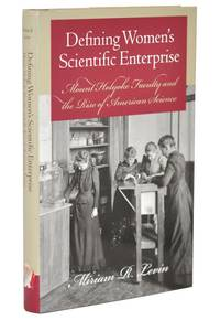 Defining Women's Scientific Enterprise: Mount Holyoke Faculty and the Rise of American Science