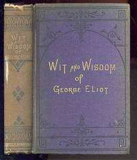 WIT AND WISDOM OF GEORGE ELIOT. WITH A BIOGRAPHICAL MEMOIR by  George Eliot - Hardcover - Reprint - 1901 - from poor mans books and Biblio.com