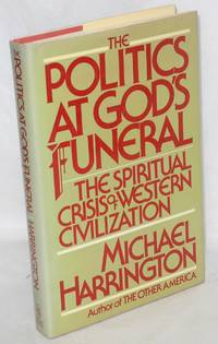 The politics at God's funeral; the spiritual crisis of Western civilization