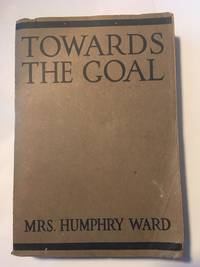 Towards the Goal by  Mrs. Humphry (with a Preface By Theodore Roosevelt) Ward - Paperback - First Paperback  - 1918 - from Maggie Lambeth (SKU: 008550)