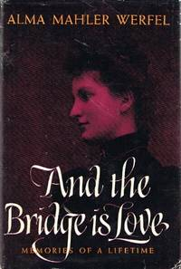 And the Bridge is Love: Memories of a Lifetime by  Alma Mahler Werfel - Stated First Edition. First Printing - 1958 - from Round Table Books, LLC and Biblio.com