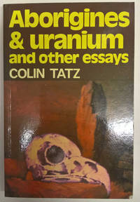 Aborigines and Uranium: And Other Essays