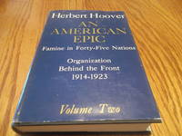 An American Epic; Famine in Forty-Five Nations - Organization Behind the Front 1914-1923; VOLUME 2
