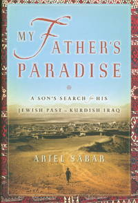MY FATHER'S PARADISE: A Son's Search for His Jewish Past in Kurdish Iraq.