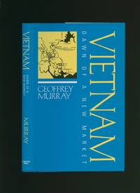 Vietnam: Dawn of a New Market by  Geoffrey Murray - First Edition - 1997 - from Little Stour Books PBFA and Biblio.com