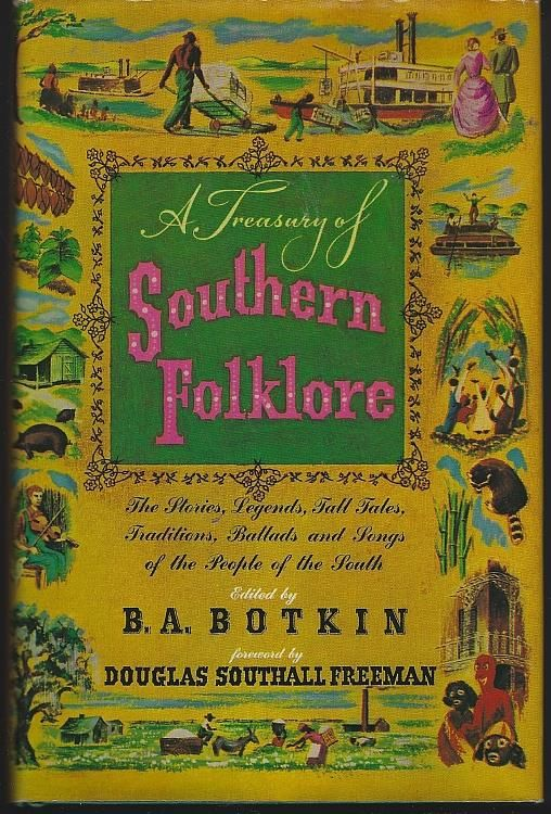 TREASURY OF SOUTHERN FOLKLORE Stories, Legends, Tall Tales, Traditions, Ballads and Songs of the People of the South, Botkin, B. A. Editor