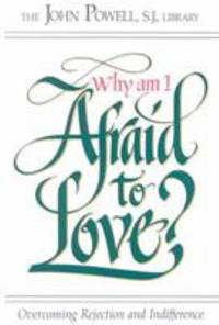 image of Why Am I Afraid to Love? : Overcoming Rejection and Indifferences