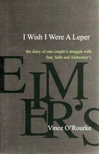 I Wish I Were A Leper: The Diary of one couple's struggle with fear, faith and Alzheimer's