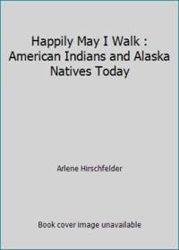 image of Happily May I Walk : American Indians and Alaska Natives Today