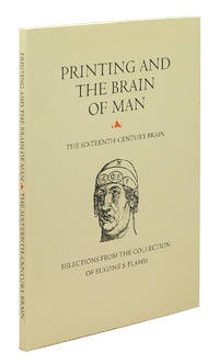 Printing and the Brain of Man: The Sixteenth Century Brain. An exhibition and catalogue from the collection of Eugene S. Flamm.