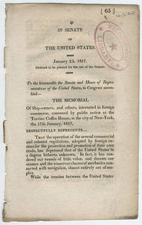 [drop title] In Senate of the United States. January 23, 1817. Ordered to be printed for the use of the Senate. To the honourable the Senate and House of Representatives of the United States, in Congress assembled—The memorial of ship-owners and others, interested in foreign commerce, convened by public notice at the Tontine Coffee House, in the city of New-York, the 17th January, 1817. by  Gordon Saltonsall Mumford - 1817] - from Philadelphia Rare Books & Manuscripts Co., LLC (PRB&M)  (SKU: 11560)