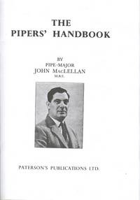 The Pipers' Handbook - A Complete Non-Musical Guide for the Piper, for All Aspects of the Great Highland Bagpipe.