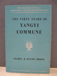 The First Years of Yangyi Commune (International Library of Sociology and Social Reconstruction)
