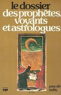 Le dossier des prophètes, voyants et astrologues, la longue marche des sorciers, Comment...