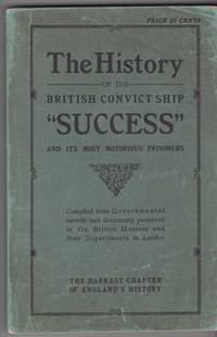 "The History of the British Convict Ship ""Success"" and Its Most Notorious Prisoners by Anonymous - Paperback - Revised Edition - 1925 - from ArchersBooks.com (SKU: 16535)"
