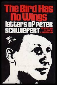 THE BIRD HAS NO WINGS - Letters of Peter Schwiefert