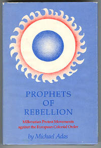 Prophets of Rebellion. Millenarian Protest Movements against the European Colonial Order.