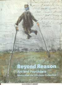 Beyond Reason: Art and Psychosis Works Form the Prinzhorn Collection
