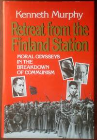 Retreat from the Finland Station: Moral Odysseys In The Breakdown of Communisim