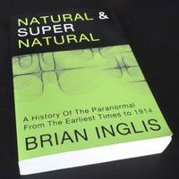 Natural and Supernatural: A History of the Paranormal from the Earliest Times to 1914