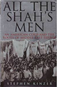 ALL THE SHAH'S MEN; An American Coup and the Roots of Middle East Terror