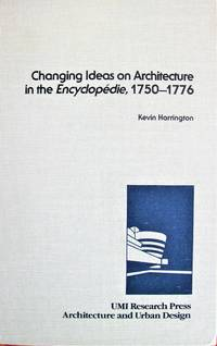 Changing Ideas on Architecture in the Encyclopedie, 1750-1776 by  Kevin Harrington - First Edition - 1985 - from Ken Jackson (SKU: 261846)