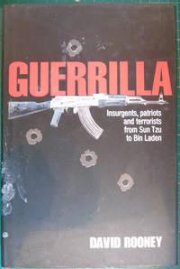 Guerrilla: Insurgents, Rebels and Terrorists from Sun Tzu to Bin Laden