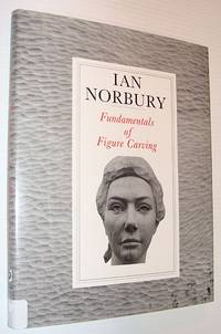 Fundamentals of Figure Carving by  Ian Norbury - Hardcover - Reprint - 1993 - from RareNonFiction.com and Biblio.com