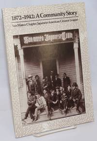 1872-1942: a community story; San Mateo Chapter, Japanese American Citizens League