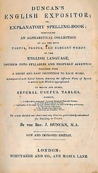 Duncan's English Expositor; or, Explanatory Spelling-Book; Containing An Alphabetical Collection of All the Most Useful, Proper and Elegant Words in the English Language, Divided Into Syllables and Properly Accented...