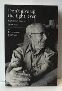 image of Don't Give Up the Fight, Ever: Lectures & Essays: 1930-2003