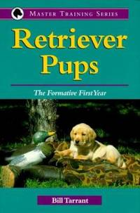 Retriever Pups : The Formative First Year by Bill Tarrant - Hardcover - 1999 - from ThriftBooks (SKU: G089658383XI3N00)