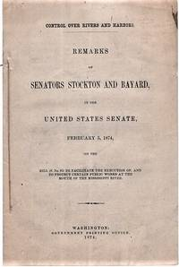 CONTROL OVER RIVERS AND HARBORS.  REMARKS OF SENATORS STOCKTON AND BAYARD, IN THE UNITED STATES SENATE,  February 5, 1874, on the Bill (S. No. 87) to facilitate the execution of, and to protect certain public works at the mouth of the Mississippi River