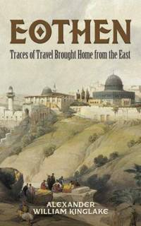 Eothen : Traces of Travel Brought Home from the East